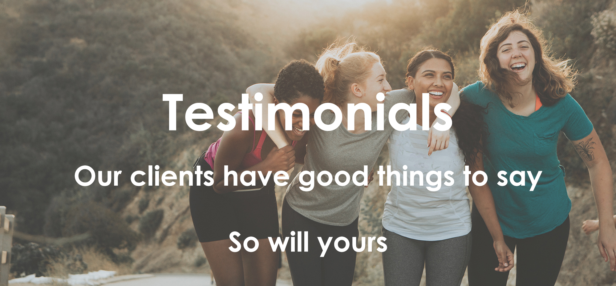 Testimonials - Our clients have good things to say, so will yours